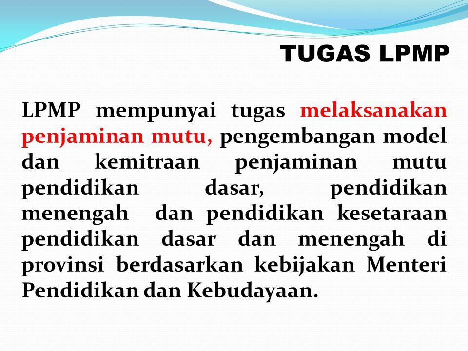 LPMP mempunyai tugas melaksanakan penjaminan mutu, pengembangan model dan kemitraan penjaminan mutu pendidikan dasar, pendidikan menengah dan pendidik