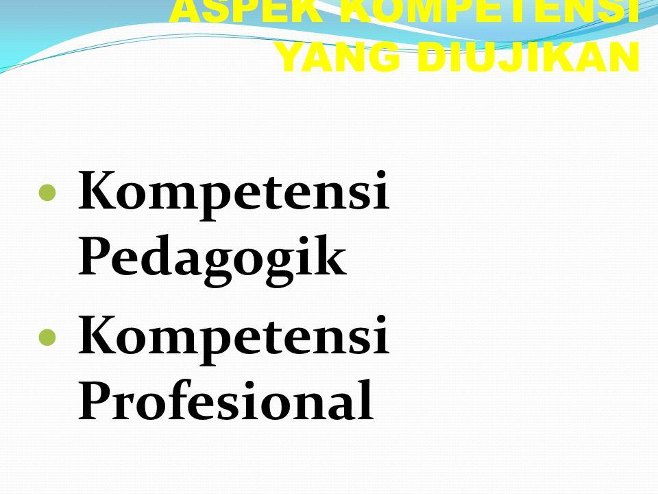 ASPEK KOMPETENSI YANG DIUJIKAN Kompetensi Pedagogik Kompetensi Profesional