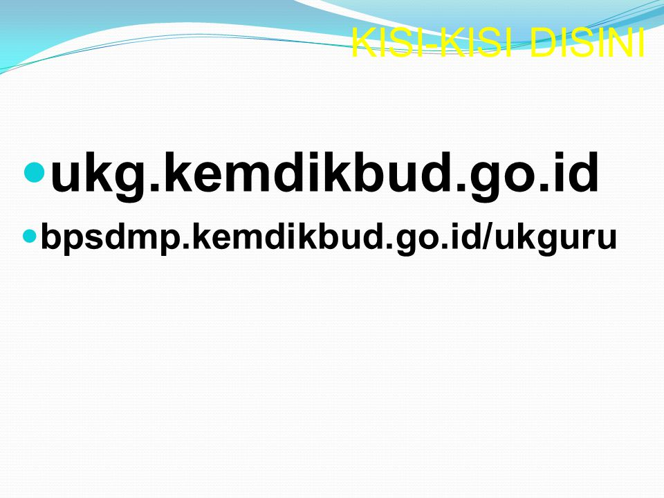 ukg.kemdikbud.go.id bpsdmp.kemdikbud.go.id/ukguru KISI-KISI DISINI