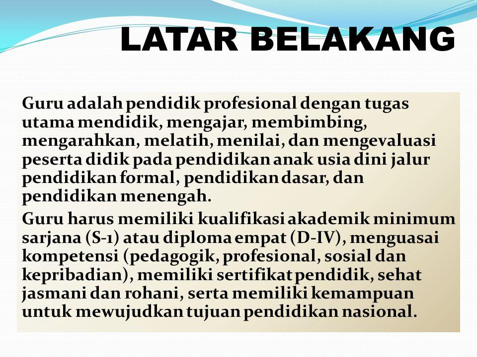 LATAR BELAKANG Guru mempunyai kedudukan sebagai tenaga profesional.