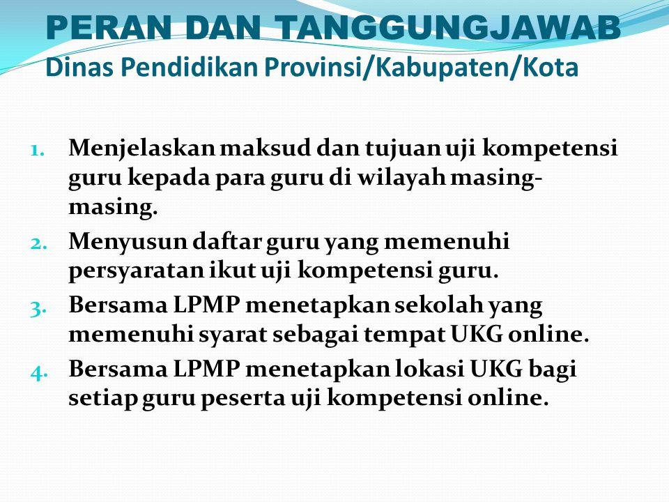 PERAN DAN TANGGUNGJAWAB Dinas Pendidikan Provinsi/Kabupaten/Kota 1. Menjelaskan maksud dan tujuan uji kompetensi guru kepada para guru di wilayah masi