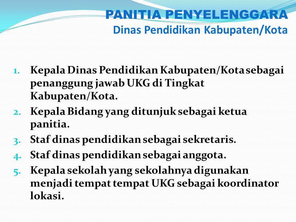 PANITIA PENYELENGGARA Dinas Pendidikan Kabupaten/Kota 1. Kepala Dinas Pendidikan Kabupaten/Kota sebagai penanggung jawab UKG di Tingkat Kabupaten/Kota