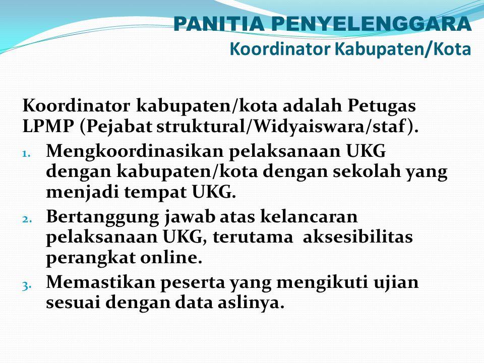 PANITIA PENYELENGGARA Koordinator Kabupaten/Kota Koordinator kabupaten/kota adalah Petugas LPMP (Pejabat struktural/Widyaiswara/staf). 1. Mengkoordina
