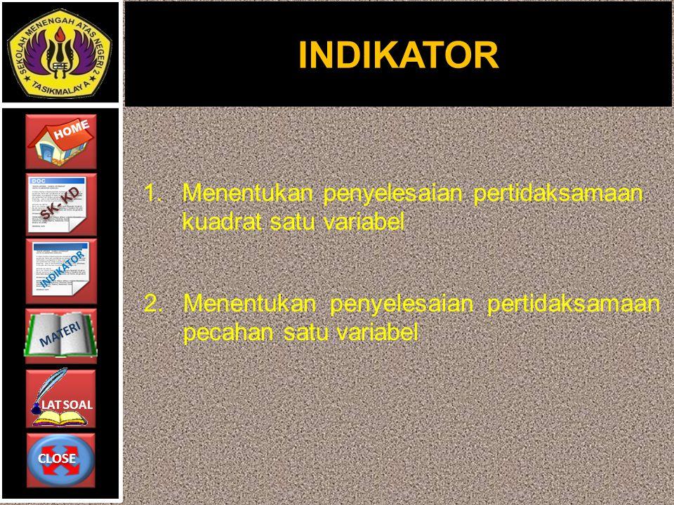 CLOSE CLOSE HOME LAT SOAL MATERI SK- KD INDIKATOR 1.Menentukan penyelesaian pertidaksamaan kuadrat satu variabel 2.Menentukan penyelesaian pertidaksamaan pecahan satu variabel