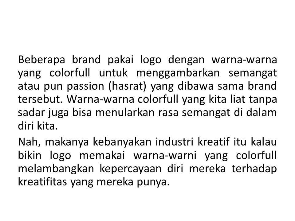 Beberapa brand pakai logo dengan warna-warna yang colorfull untuk menggambarkan semangat atau pun passion (hasrat) yang dibawa sama brand tersebut. Wa