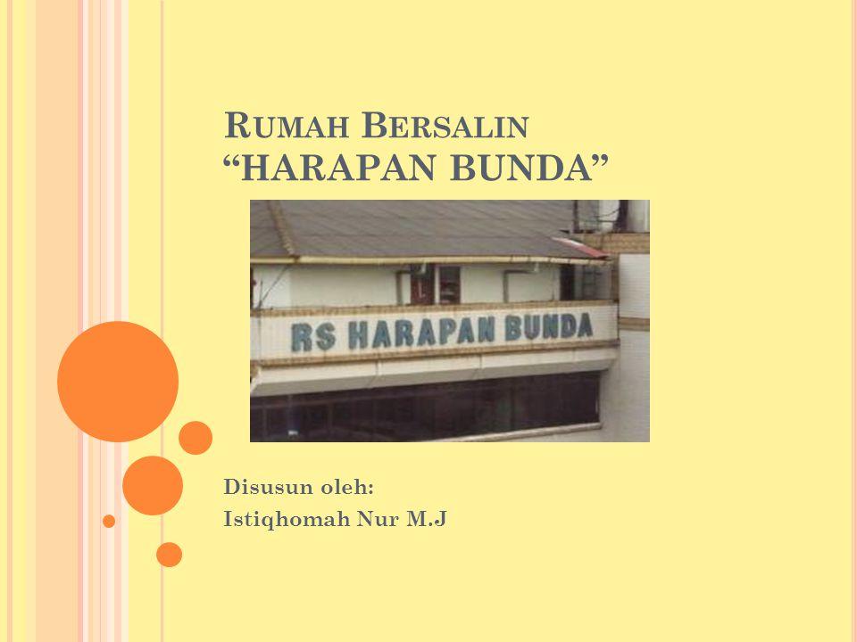 "R UMAH B ERSALIN ""HARAPAN BUNDA"" Disusun oleh: Istiqhomah Nur M.J"