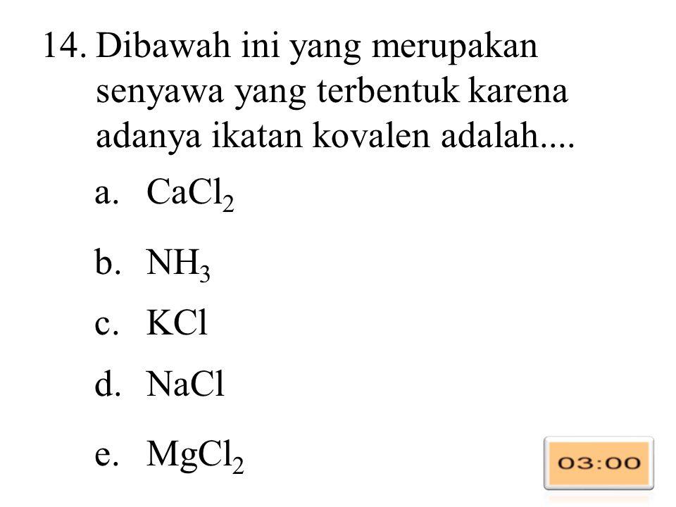 14.Dibawah ini yang merupakan senyawa yang terbentuk karena adanya ikatan kovalen adalah....