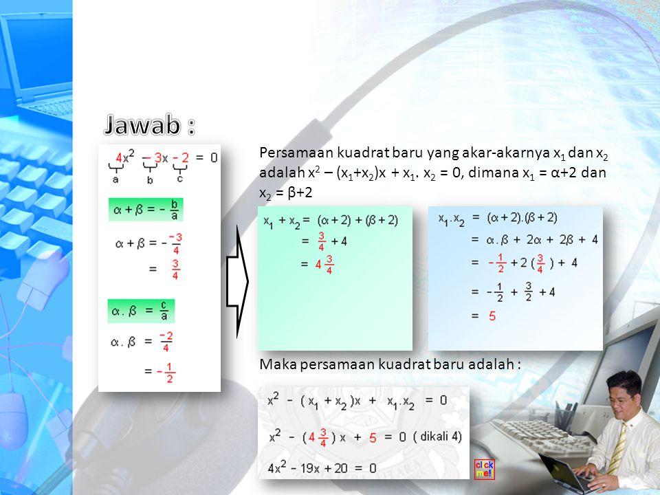 Persamaan kuadrat baru yang akar-akarnya x 1 dan x 2 adalah x 2 – (x 1 +x 2 )x + x 1.