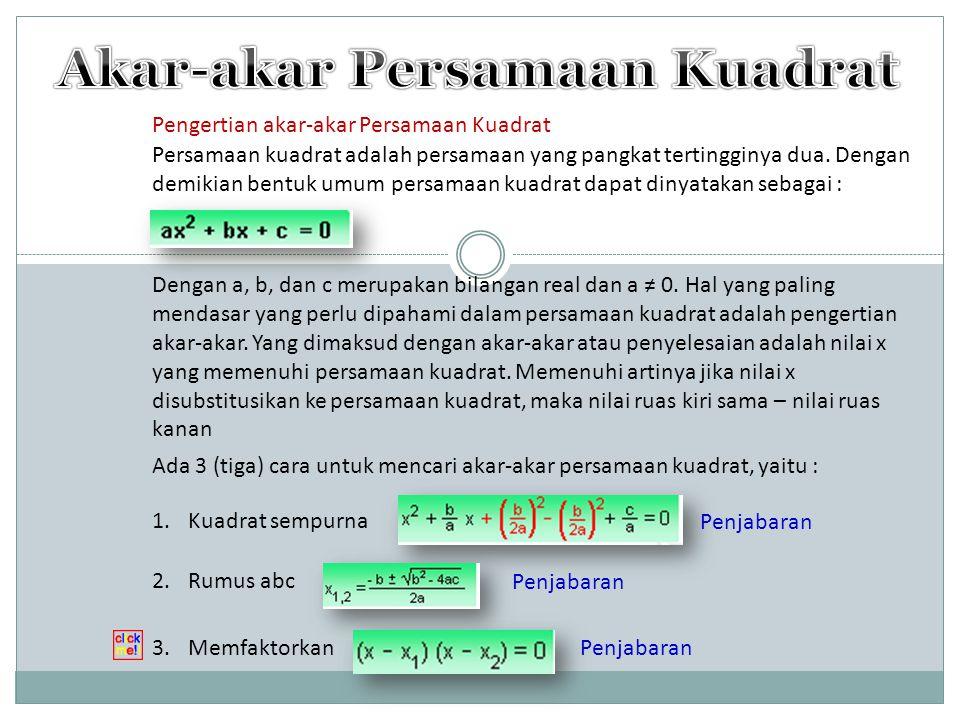 Ada 3 (tiga) cara untuk mencari akar-akar persamaan kuadrat, yaitu : Pengertian akar-akar Persamaan Kuadrat Persamaan kuadrat adalah persamaan yang pa
