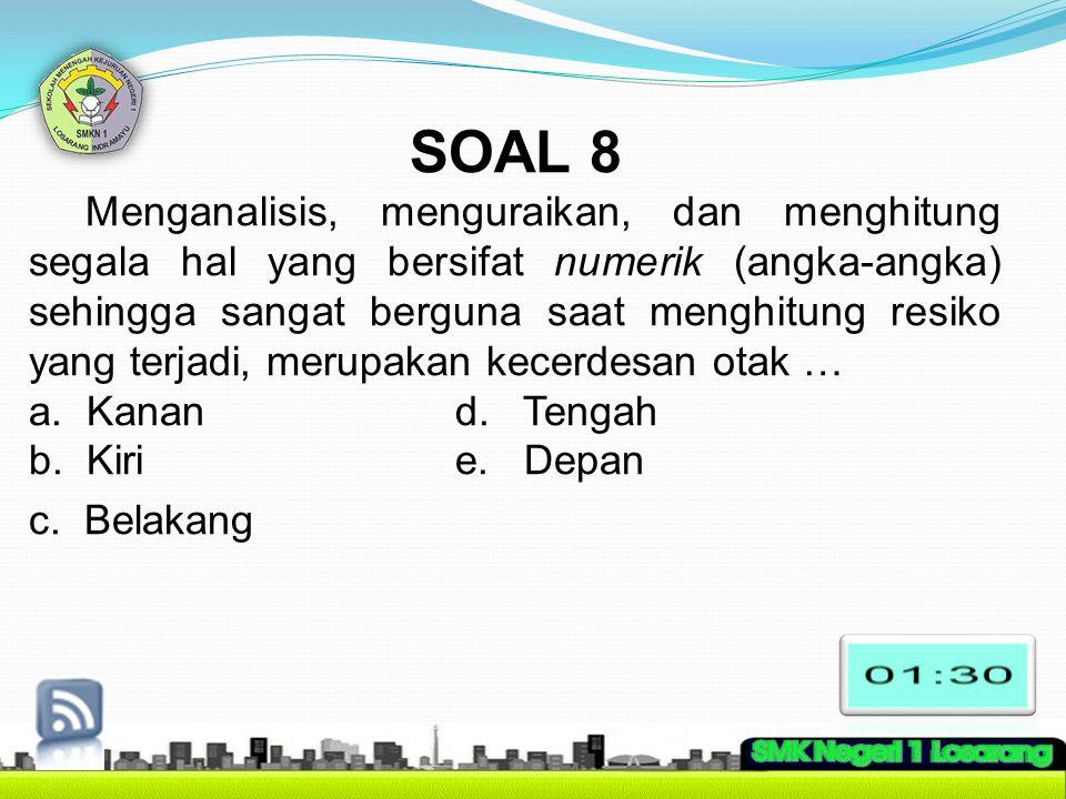 SOAL 8 Menganalisis, menguraikan, dan menghitung segala hal yang bersifat numerik (angka-angka) sehingga sangat berguna saat menghitung resiko yang te