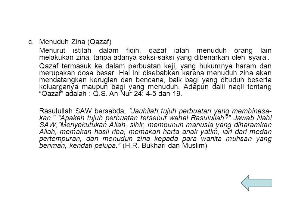 c.Menuduh Zina (Qazaf) Menurut istilah dalam fiqih, qazaf ialah menuduh orang lain melakukan zina, tanpa adanya saksi-saksi yang dibenarkan oleh syara