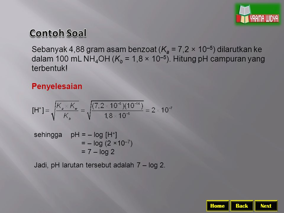 BackNextHome Sebanyak 4,88 gram asam benzoat (K a = 7,2 × 10 –5 ) dilarutkan ke dalam 100 mL NH 4 OH (K b = 1,8 × 10 –5 ).