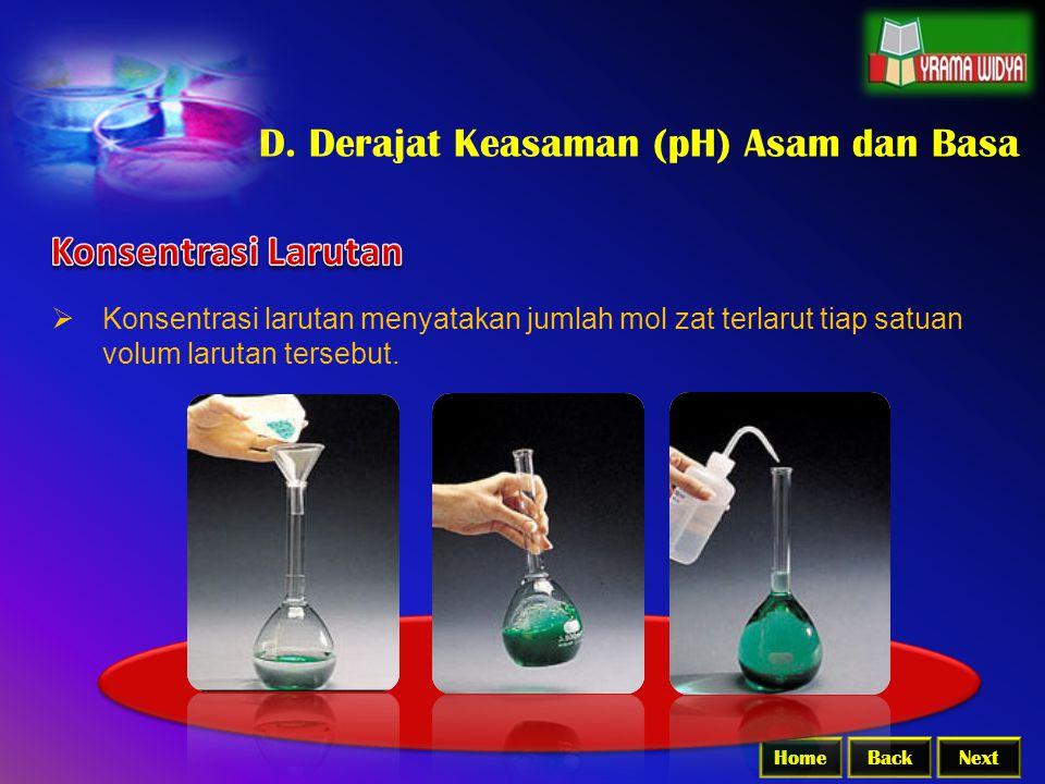 BackNextHome D. Derajat Keasaman (pH) Asam dan Basa  Konsentrasi larutan menyatakan jumlah mol zat terlarut tiap satuan volum larutan tersebut.