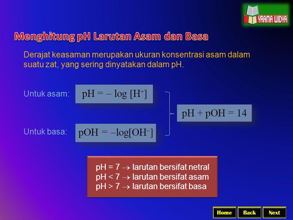BackNextHome Derajat keasaman merupakan ukuran konsentrasi asam dalam suatu zat, yang sering dinyatakan dalam pH. Untuk asam: Untuk basa: pH = 7  lar