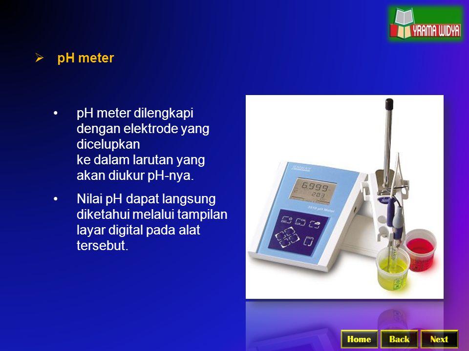 BackNextHome  pH meter pH meter dilengkapi dengan elektrode yang dicelupkan ke dalam larutan yang akan diukur pH-nya. Nilai pH dapat langsung diketah