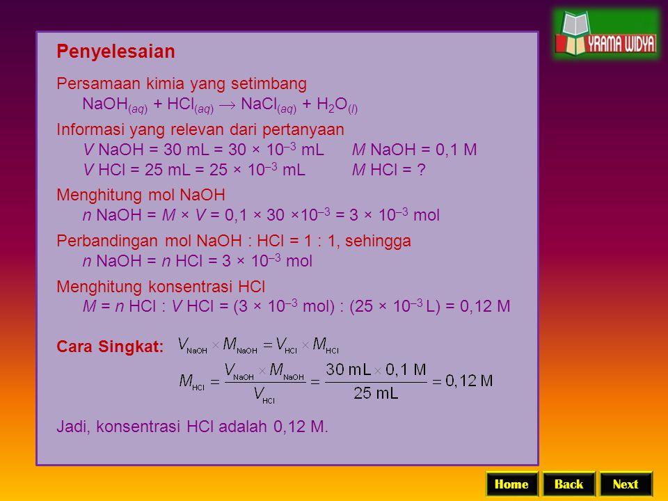 BackNextHome Penyelesaian Persamaan kimia yang setimbang NaOH (aq) + HCl (aq)  NaCl (aq) + H 2 O (l) Informasi yang relevan dari pertanyaan V NaOH =
