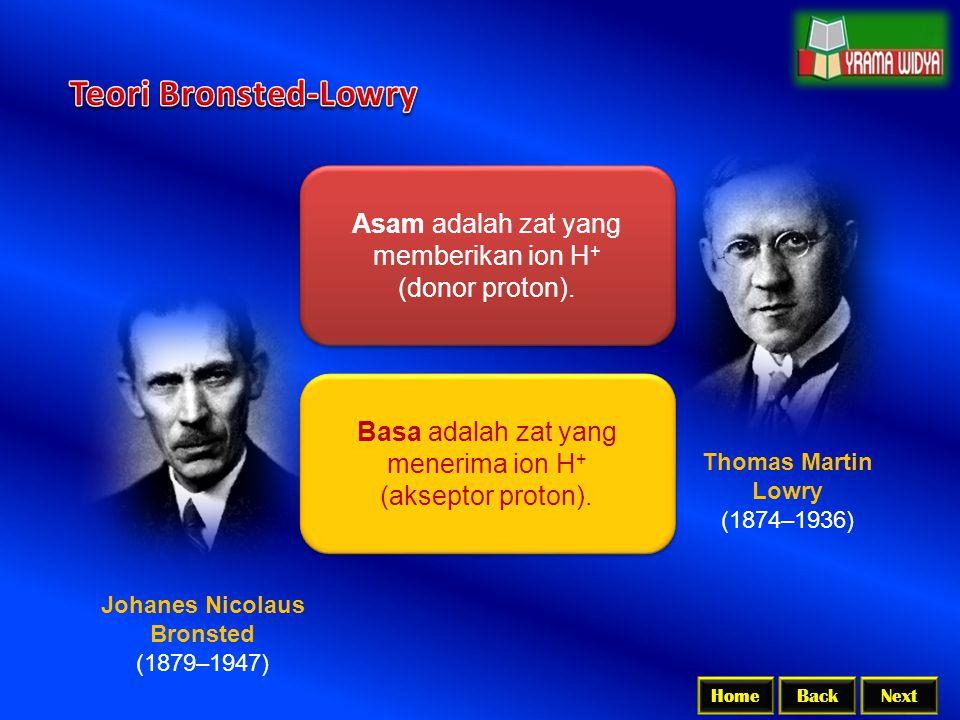 BackNextHome Johanes Nicolaus Bronsted (1879–1947) Thomas Martin Lowry (1874–1936) Asam adalah zat yang memberikan ion H + (donor proton). Asam adalah