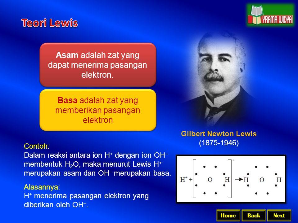 BackNextHome Gilbert Newton Lewis (1875-1946) Asam adalah zat yang dapat menerima pasangan elektron. Basa adalah zat yang memberikan pasangan elektron