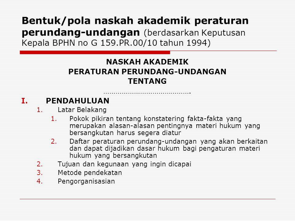 Bentuk/pola naskah akademik peraturan perundang-undangan (berdasarkan Keputusan Kepala BPHN no G 159.PR.00/10 tahun 1994) NASKAH AKADEMIK PERATURAN PE