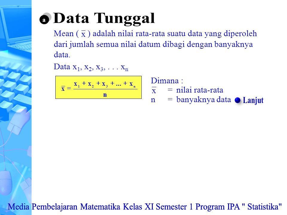 Mean ( ) adalah nilai rata-rata suatu data yang diperoleh dari jumlah semua nilai datum dibagi dengan banyaknya data.