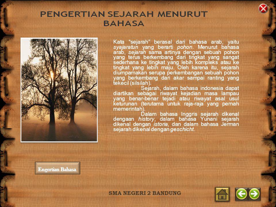 SMA NEGERI 2 BANDUNG Kata sejarah berasal dari bahasa arab, yaitu syajaratun yang berarti pohon.