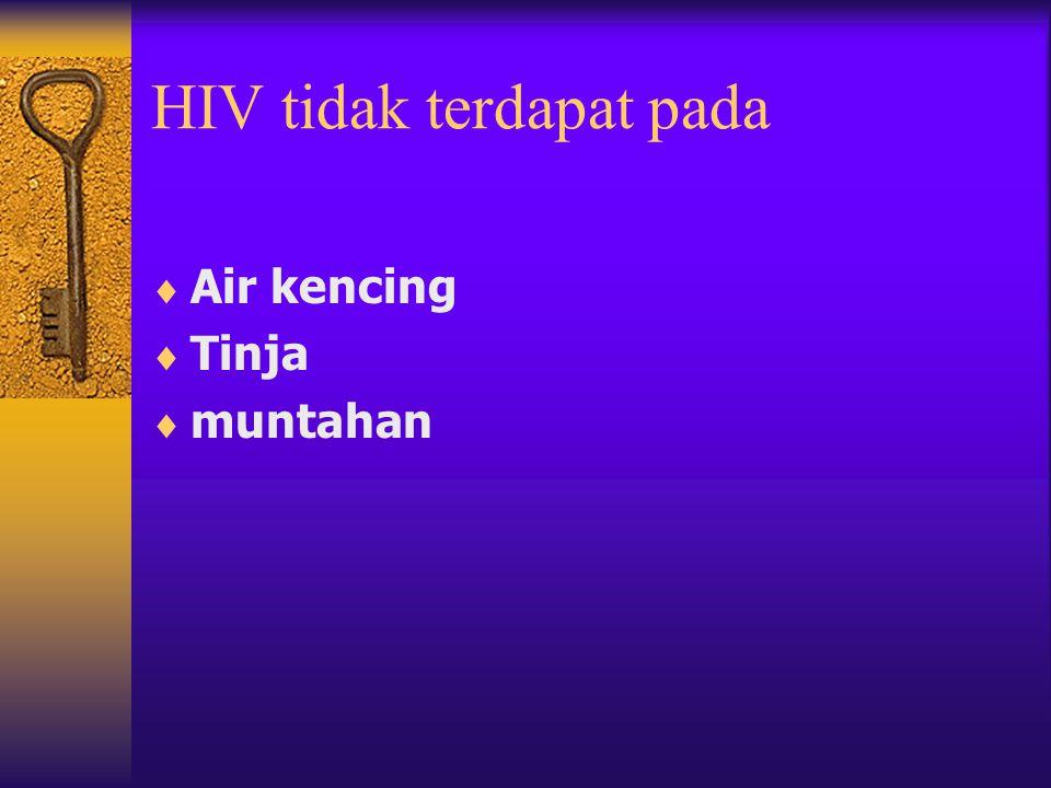 HIV ditemukan juga dalam jumlah sangat kecil pada  Air mata  Air liur  Cairan Otak  Keringat  Air susu ibu