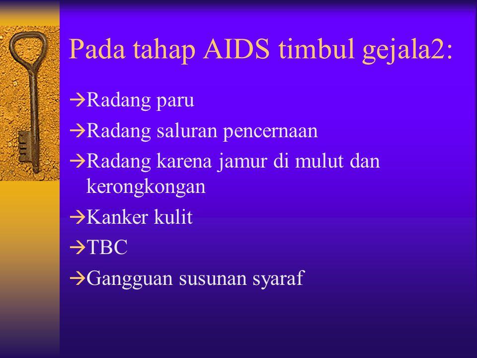 Selanjutnya memasuki tahap AIDS, mulai timbul gejala yang juga mirip dengan yang terjadi pada penyakit lain, yaitu: - demam berkepanjangan - Penurunan