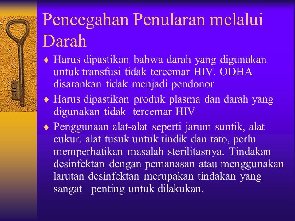 Pencegahan Penularan melalui Hubungan Seksual  Tdk melakukan hubungan seksual sebelum menikah (abstinence). Hubungan seksual hanya dilakukan melalui