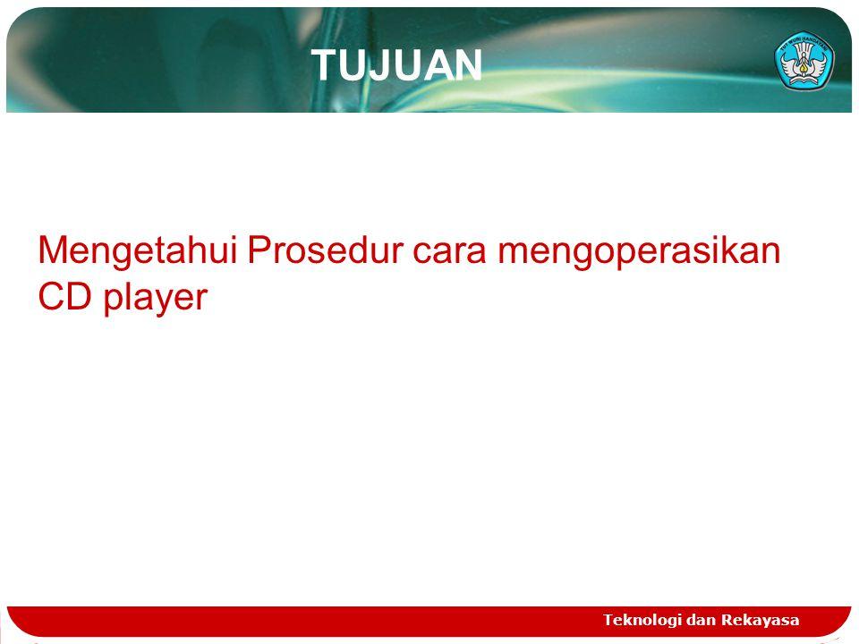 TUJUAN Teknologi dan Rekayasa Mengetahui Prosedur cara mengoperasikan CD player
