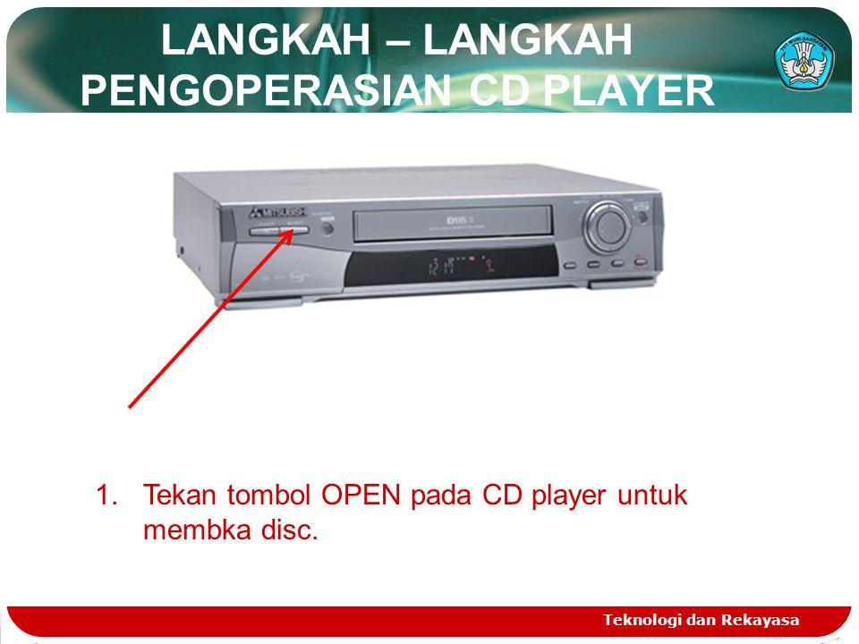 LANGKAH – LANGKAH PENGOPERASIAN CD PLAYER Teknologi dan Rekayasa 1.Tekan tombol OPEN pada CD player untuk membka disc.