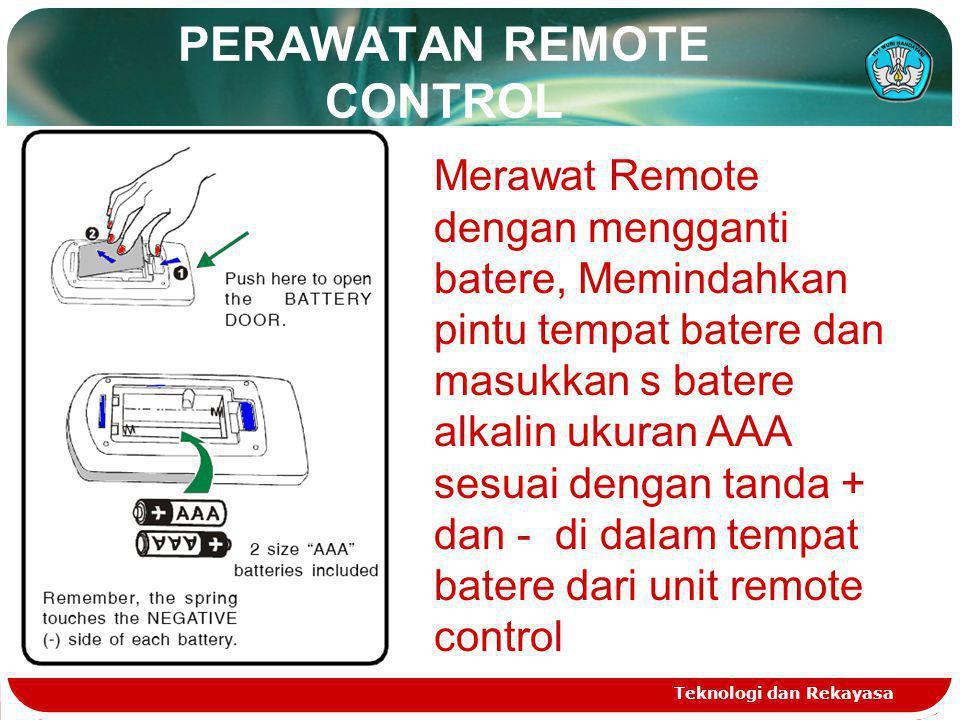 PERAWATAN REMOTE CONTROL Teknologi dan Rekayasa Merawat Remote dengan mengganti batere, Memindahkan pintu tempat batere dan masukkan s batere alkalin