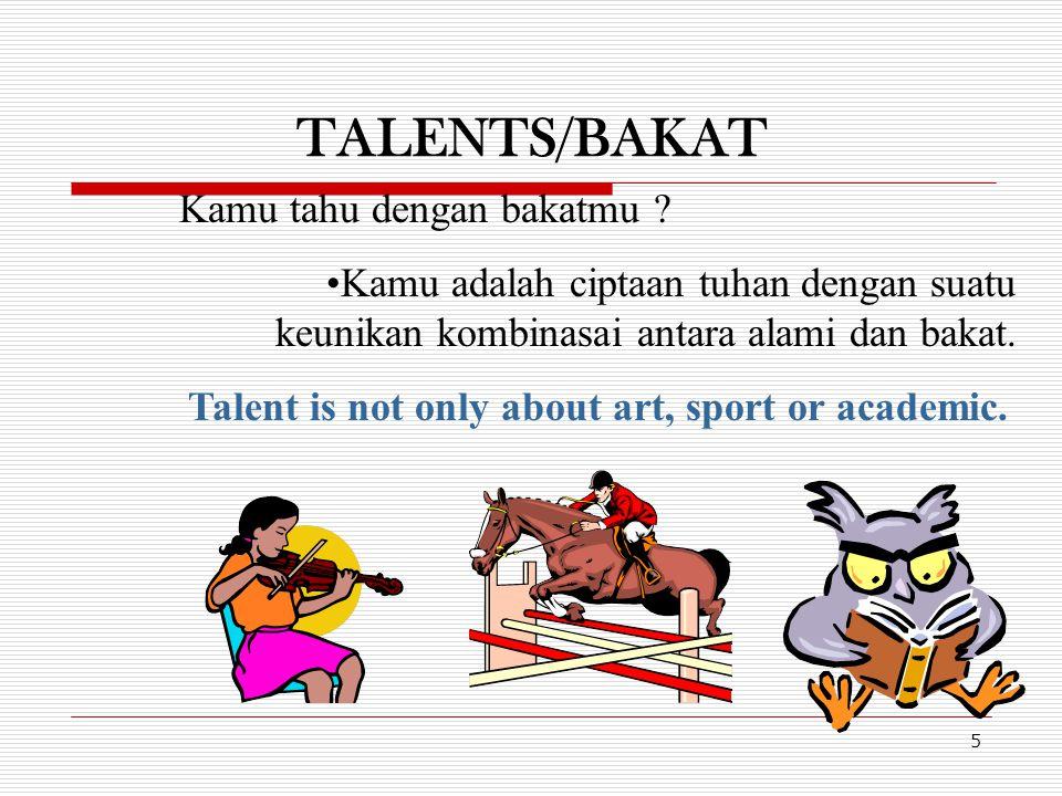 TALENTS/BAKAT 5 Kamu tahu dengan bakatmu ? Kamu adalah ciptaan tuhan dengan suatu keunikan kombinasai antara alami dan bakat. Talent is not only about