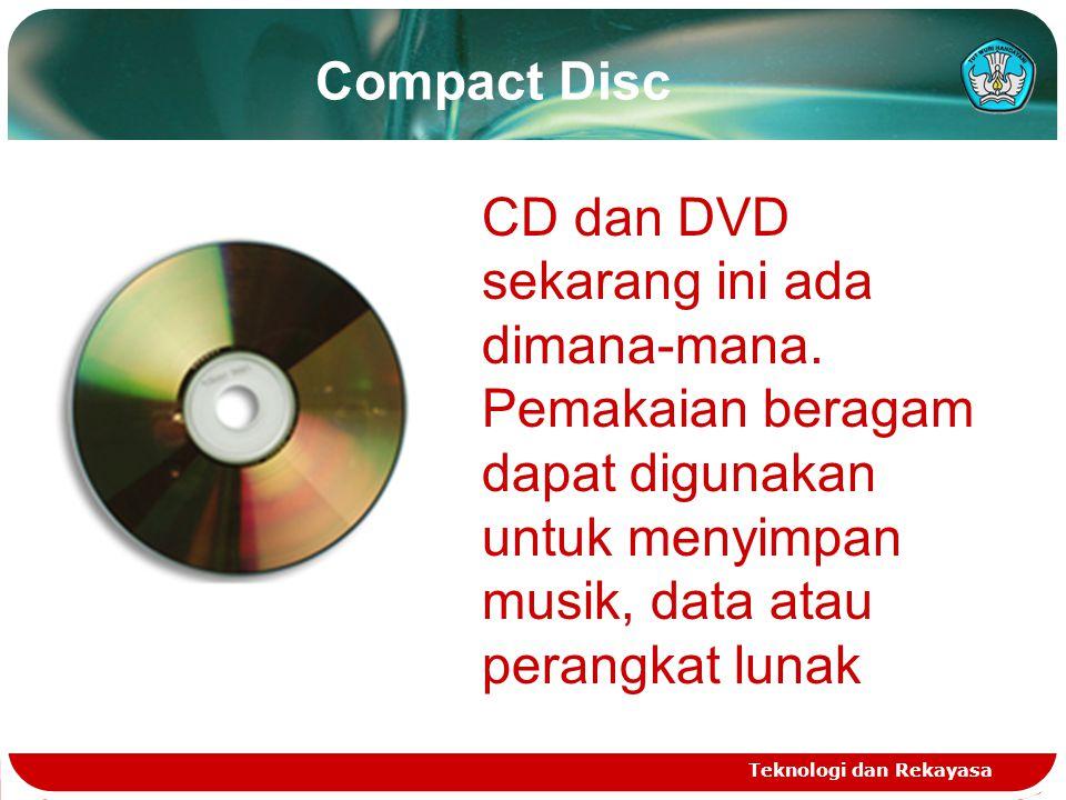 Compact Disc Teknologi dan Rekayasa CD dan DVD sekarang ini ada dimana-mana. Pemakaian beragam dapat digunakan untuk menyimpan musik, data atau perang