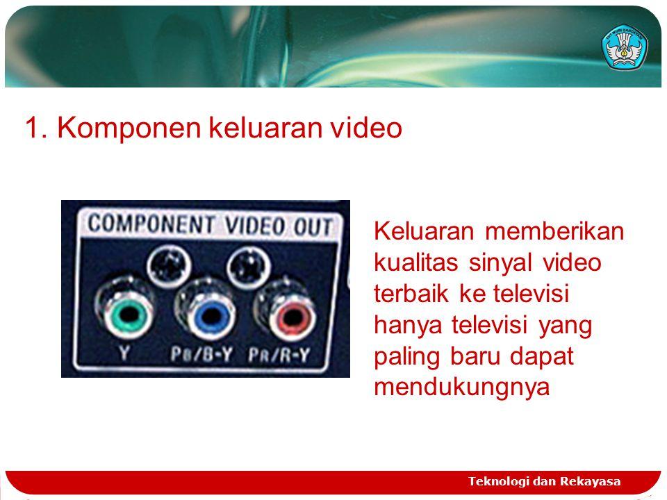 Teknologi dan Rekayasa 1.Komponen keluaran video Keluaran memberikan kualitas sinyal video terbaik ke televisi hanya televisi yang paling baru dapat m