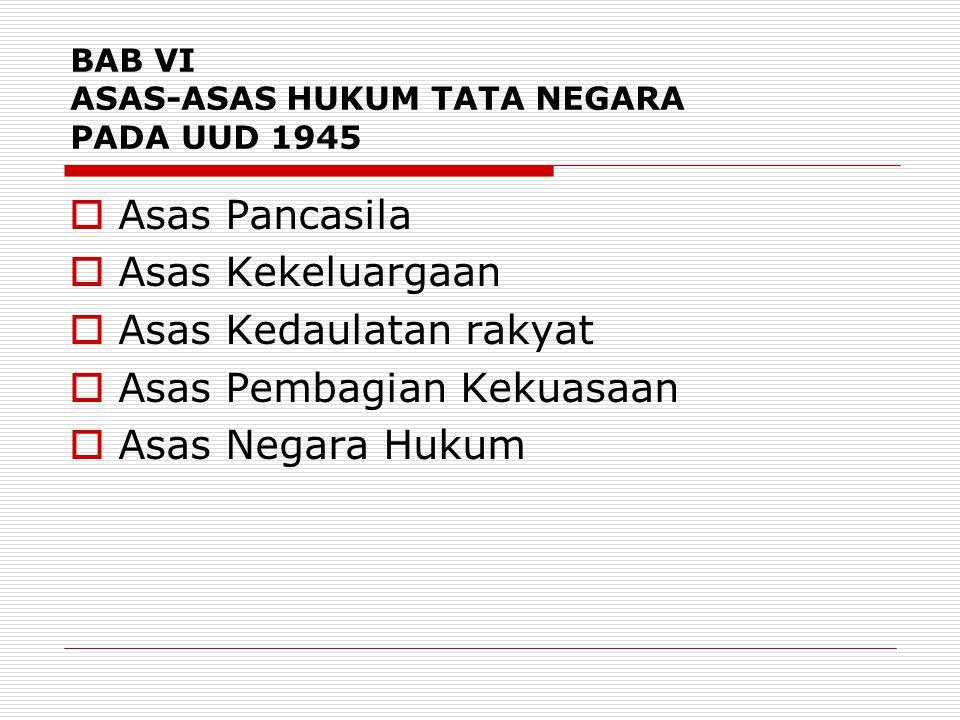 BAB VI ASAS-ASAS HUKUM TATA NEGARA PADA UUD 1945  Asas Pancasila  Asas Kekeluargaan  Asas Kedaulatan rakyat  Asas Pembagian Kekuasaan  Asas Negar