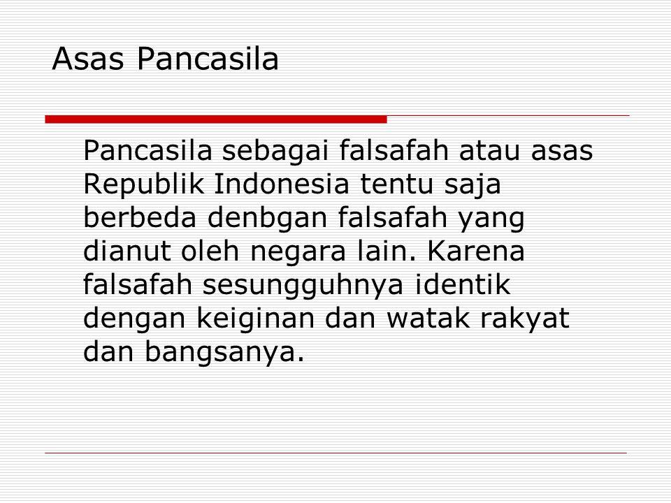 Asas Pancasila Pancasila sebagai falsafah atau asas Republik Indonesia tentu saja berbeda denbgan falsafah yang dianut oleh negara lain. Karena falsaf