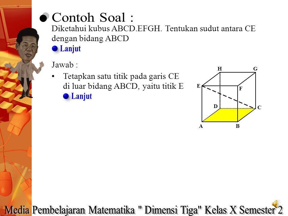 Diketahui kubus ABCD.EFGH. Tentukan sudut antara CE dengan bidang ABCD A HG C B E F D
