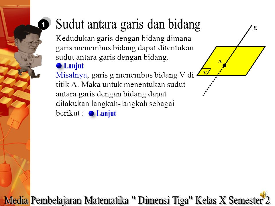 11 Kedudukan garis dengan bidang dimana garis menembus bidang dapat ditentukan sudut antara garis dengan bidang.