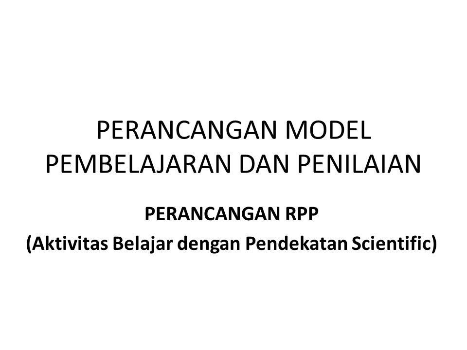 PERANCANGAN MODEL PEMBELAJARAN DAN PENILAIAN PERANCANGAN RPP (Aktivitas Belajar dengan Pendekatan Scientific)