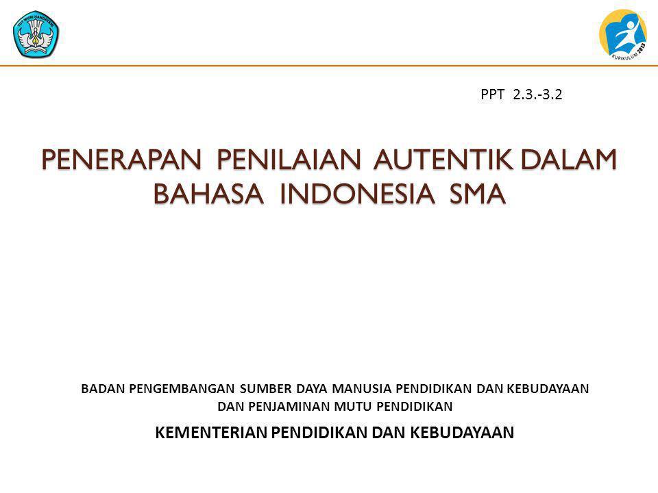 TUJUAN PEMBELAJARAN Peserta mampu menerapkan penilaian autentik dalam pembelajaran bahasa Indonesia SMA 2
