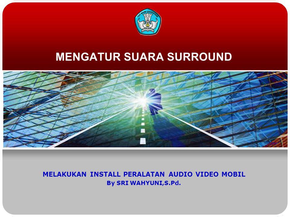 MENGATUR SUARA SURROUND MELAKUKAN INSTALL PERALATAN AUDIO VIDEO MOBIL By SRI WAHYUNI,S.Pd.