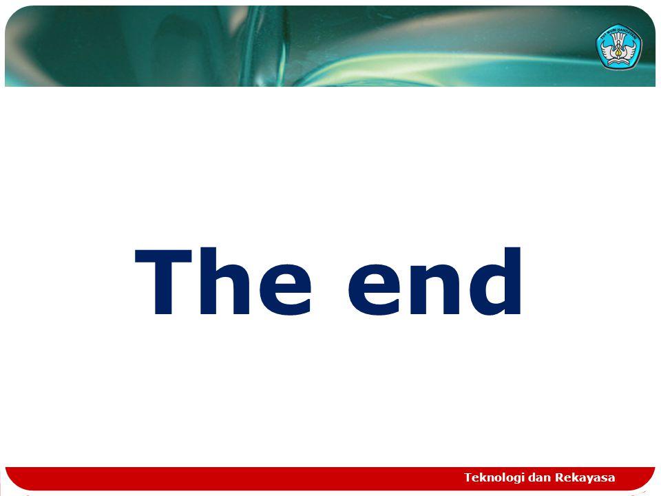 The end Teknologi dan Rekayasa