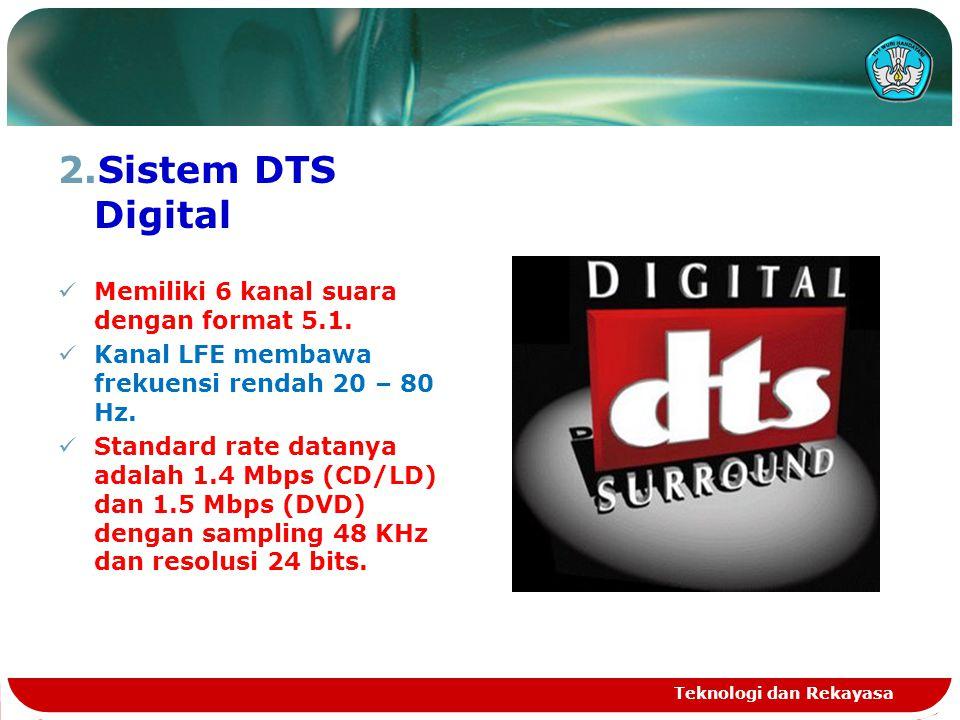 2.Sistem DTS Digital Memiliki 6 kanal suara dengan format 5.1. Kanal LFE membawa frekuensi rendah 20 – 80 Hz. Standard rate datanya adalah 1.4 Mbps (C