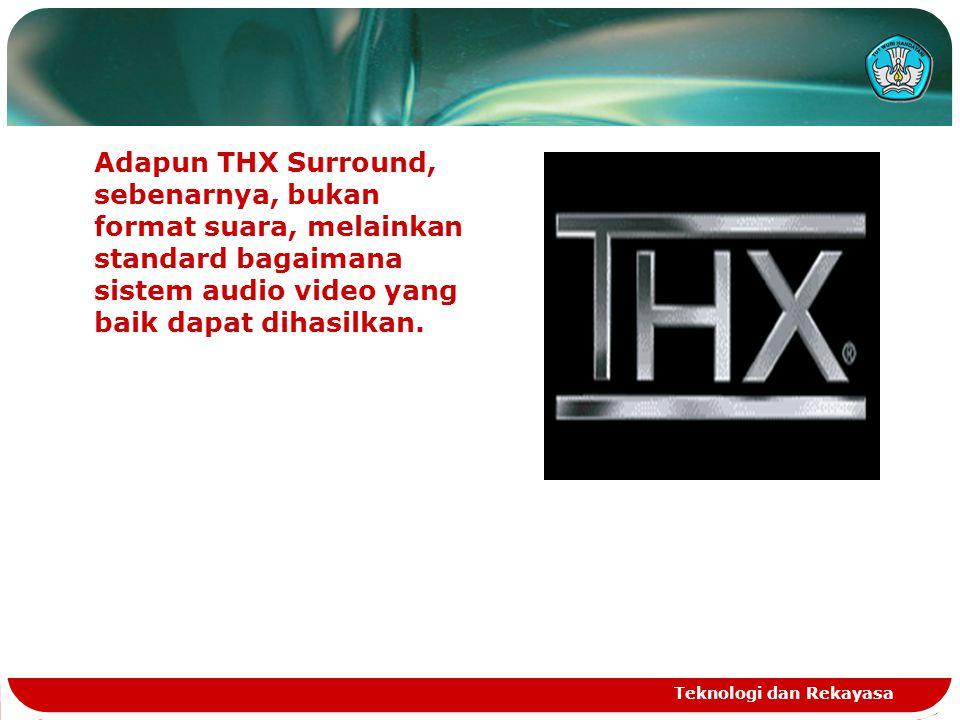 Adapun THX Surround, sebenarnya, bukan format suara, melainkan standard bagaimana sistem audio video yang baik dapat dihasilkan. Teknologi dan Rekayas