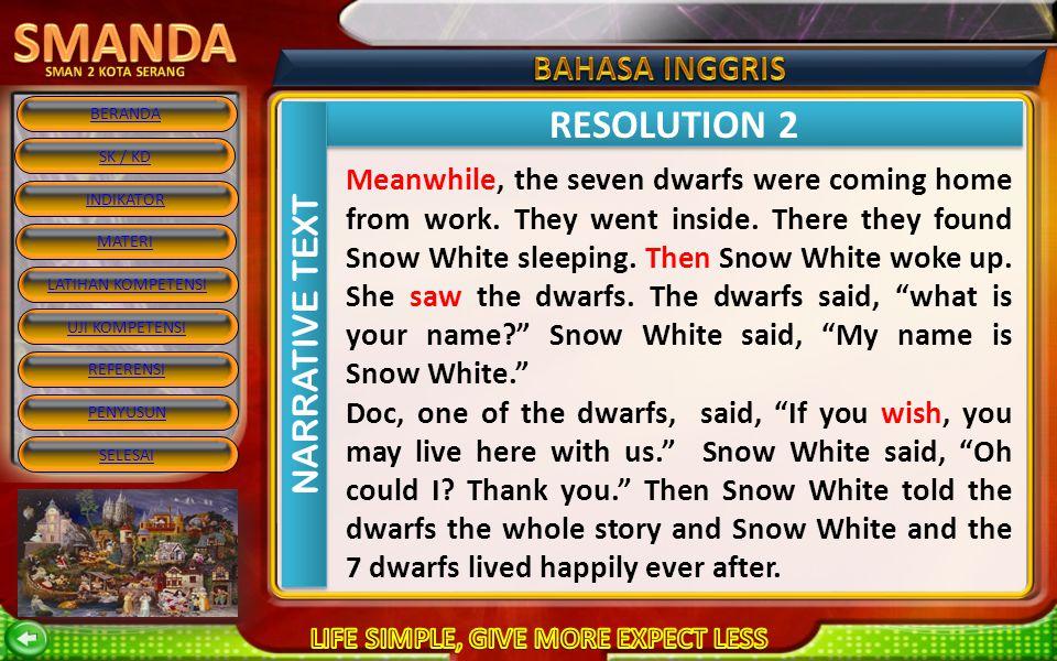 BERANDA SK / KD INDIKATOR MATERI REFERENSI PENYUSUN SELESAI LATIHAN KOMPETENSI UJI KOMPETENSI COMPLICATION 2 RESOLUTION 1 NARRATIVE TEXT Snow White di