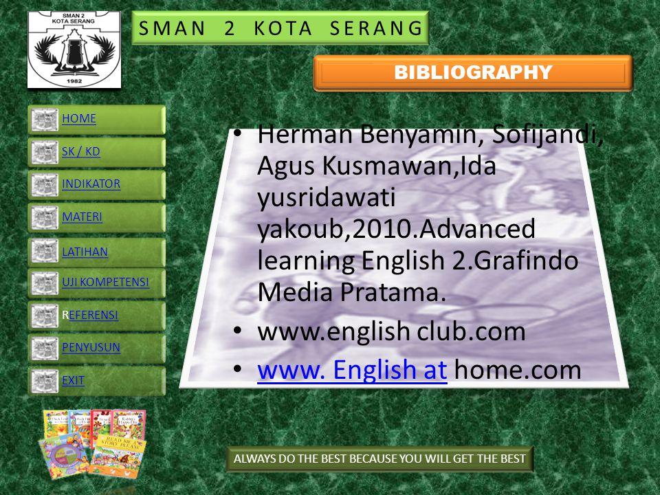 SMAN 2 KOTA SERANG Herman Benyamin, Sofijandi, Agus Kusmawan,Ida yusridawati yakoub,2010.Advanced learning English 2.Grafindo Media Pratama. www.engli