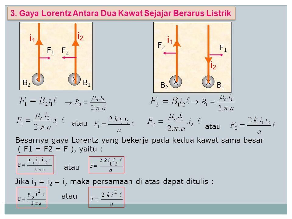 Jika kuat arus pada kedua kawat sejajar itu 1 A, jarak antara kedua Kawat 1m dan pajang kawat 1 m, maka besarnya gaya Lorentz antara Kawat adalah : Jika kuat arus pada kedua kawat sejajar itu 1 A, jarak antara kedua Kawat 1m dan pajang kawat 1 m, maka besarnya gaya Lorentz antara Kawat adalah : Difinisi 1 ( satu ) Amper : Difinisi 1 ( satu ) Amper : Satu Amper adalah kuat arus yang dapat menimbulkan gaya Lorentz sebesar 2 x 10 -7 N/m pada dua kawat sejajar yang berjarak 1 m Satu Amper adalah kuat arus yang dapat menimbulkan gaya Lorentz sebesar 2 x 10 -7 N/m pada dua kawat sejajar yang berjarak 1 m
