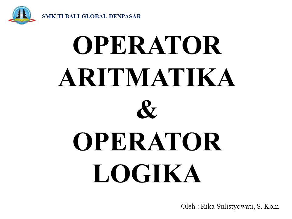 SMK TI BALI GLOBAL DENPASAR Operator logika OR (  ) Operator logika OR digunakan untuk menghubungkan dua atau lebih ekspresi relasi, akan dianggap BENAR, bila salah satu ekspresi relasi yang dihubungkan bernilai BENAR dan bila semua ekspresi relasi yang dihubungkan bernilai SALAH,maka akan bernilai SALAH.
