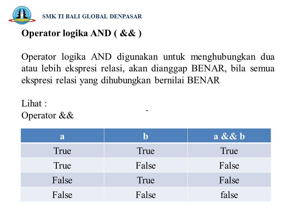 SMK TI BALI GLOBAL DENPASAR Operator logika AND ( && ) Operator logika AND digunakan untuk menghubungkan dua atau lebih ekspresi relasi, akan dianggap