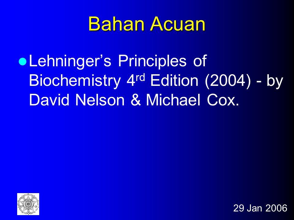 29 Jan 20062 Bahan Acuan Lehninger's Principles of Biochemistry 4 rd Edition (2004) - by David Nelson & Michael Cox.